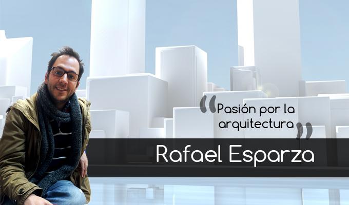 Rafael Esparza, un apasionado de la arquitectura